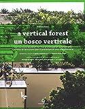 Un bosco verticale. Libretto di istruzioni per il prototipo di una città foresta. Ediz. italiana e inglese