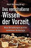 Das verschollene Wissen der Vorzeit: Neue Betrachtungen zu einer verbotenen Archäologie -