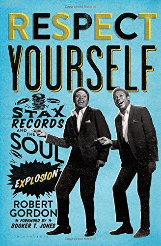 Respect Yourself: Stax Records and the Soul Explosion: Written by Robert Gordon, 2014 Edition, Publisher: Bloomsbury USA [Hardcover]