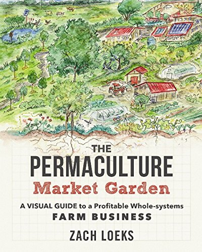 The Permaculture Market Garden: A Visual Guide to a Profitable Whole-systems Farm Business (Systems Garden Home)