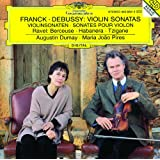 Franck: Violin Sonata In A Major / Debussy: Violin Sonata In G Minor / Ravel: Berceuse Sur Le Nom De Fauré; Habanera For Violin and Piano; Tzigane. Rapsodie De Concert For Violin And Piano