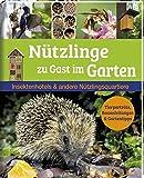 Nützlinge zu Gast im Garten: Insektenhotels & andere Nützlingsquartiere Tierporträts, Bauanleitungen & Gartentipps - Ellen Ababou