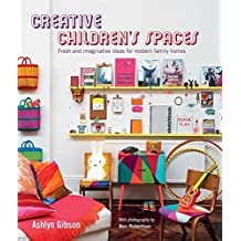 Creative Children's Spaces: Fresh and imaginative ideas for modern family homes by Ashlyn Gibson (2015-09-10)