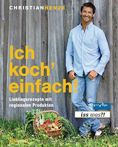 Ich koch' einfach!: Lieblingsrezepte mit regionalen Produkten hier kaufen