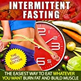 Intermittent Fasting:The Easiest Way to Eat Whatever You Want, Burn Fat and Build Muscle (Intermittent Fasting For Women, Step by Step Guide For Beginners, ... Loss, Build Muscle, FREE BONUS INSIDE)