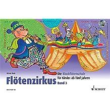 Flötenzirkus: Die Blockflötenschule für Kinder ab fünf Jahren. Band 3. Sopran-Blockflöte. Ausgabe mit CD.