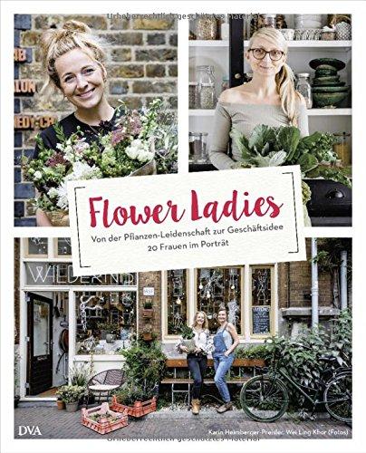 Preisvergleich Produktbild Flower Ladies: Von der Pflanzen-Leidenschaft zur Geschäftsidee. 20 Frauen im Porträt