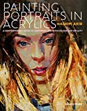 Painting Portraits in Acrylics: A Practical Guide to Contemporary Portraiture