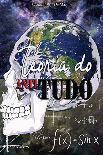Teoria do antitudo (Portuguese Edition) por Fernando H. De Marchi