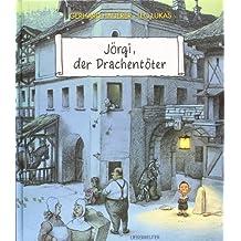 Jörgi, der Drachentöter: Ein Bilderbuch für Kinder und Erwachsene
