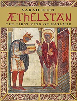 Aethelstan: The First King of England (The English Monarchs Series) by [Foot, Sarah]