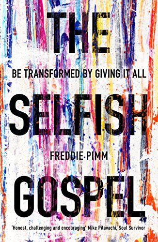 The Selfish Gospel: Be Transformed by Giving It All by [Pimm, Freddie]