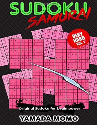 Sudoku Samurai Very Hard: Original Sudoku For Brain Power Vol. 1: Include 100 Puzzles Sudoku Samurai Very Hard Level: Volume 1 (Very Hard Level Sudoku Samurai For Brain Power)