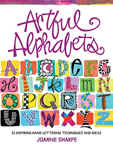 Artful Alphabets: 55 Inspiring Hand Lettering Techniques and Ideas (English Edition)