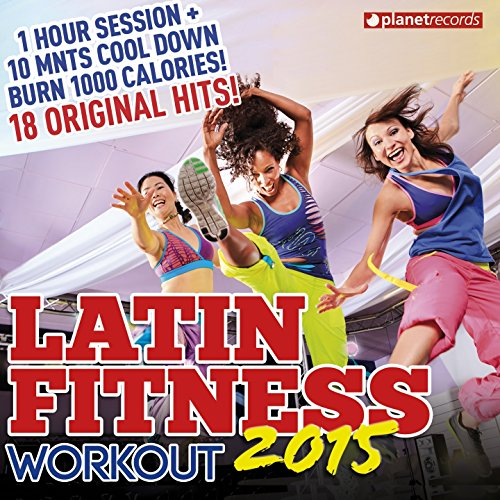 Latin Fitness 2015 - Workout Party Music (Latin Hits ideal for Running, Fat Burning, Aerobic, Gym, Cardio, Training, Exercise) (Latin Hits ideal for Running, Fat Burning, Aerobic, Gym, Cardio, Training, Exercise)