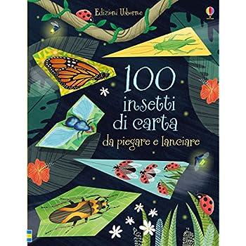 100 Insetti Di Carta Da Piegare E Lanciare. Ediz. A Colori