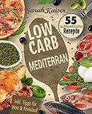 Low Carb Mediterran: Das italienische Kochbuch mit 55 leckeren und authentischen Rezepten - Abnehmen mit herzgesunden Low Carb-Gerichten aus der Mittelmeerküche (inkl. Tipps für Herz & Kreislauf)