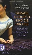 Gerade dadurch sind sie mir lieb: Theodor Fontanes Frauen