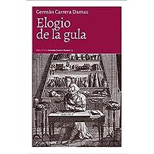 Elogio de la gula: Glosas sobre apetitos y satisfacciones (Biblioteca Germán Carrera Damas nº 3) (Spanish Edition)