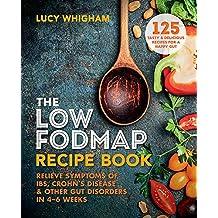 The Low-FODMAP Recipe Book: Relieve Symptoms of IBS, Crohn's Disease & Other Gut Disorders in 4–6 Weeks