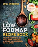 The Low-FODMAP Recipe Book: Relieve Symptoms of IBS, Crohn's Disease & Other Gut Disorders in 4-6 Weeks