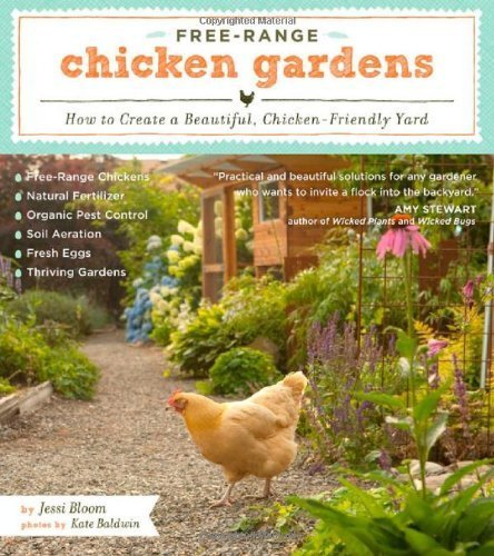 Free-Range Chicken Gardens: How to Create a Beautiful, Chicken-Friendly Yard by Bloom, Jessi (2012) Paperback