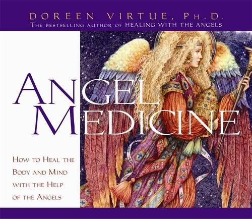 Angel Medicine: How to Heal the Body and Mind with the Help of Your Angels