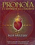 Pronoia è l'antidoto alla paranoia. Come il mondo intero sta cospirando per ricoprirti di benedizioni