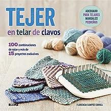 Tejer En Telar De Clavos. 100 Combinaciones De Color Y Mas De 15 Proyectos Exclusivos