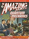 The Amazing Story of Quantum Mechanics: A Math-Free Exploration of the Science That Made Our World by James Kakalios (2010-10-14)