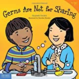 Germs Are Not for Sharing (Ages 4-7) (Best Behavior Series) by Elizabeth Verdick (2006-02-01)