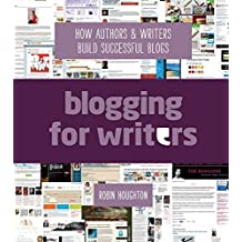 Blogging For Writers: How Authors & Writers Build Successful Blogs by Robin Houghton (2014-12-17)