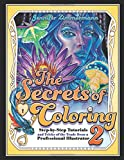The Secrets of Coloring 2 - Step-by-Step Tutorials and Tricks of the Trade from a Professional Illustrator (Volume 2)