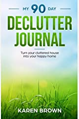 My 90 Day Declutter Journal: A guided journal to help you declutter your home (Happy Habits series) Paperback