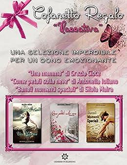 """Cofanetto Regalo Narrativa: """"Una mamma"""" - """"Come petali sulla neve"""" - """"Banali momenti speciali"""" di [Publishing, Genesis, Cioce, Grazia, Iuliano, Antonella, Maira, Silvia]"""