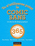 Tu n'utiliseras point le Comic Sans - Les 365 lois du design graphique