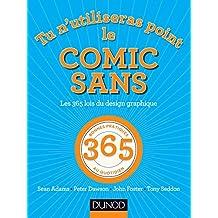 Tu n'utiliseras point le Comic Sans - Les 365 lois du design graphique