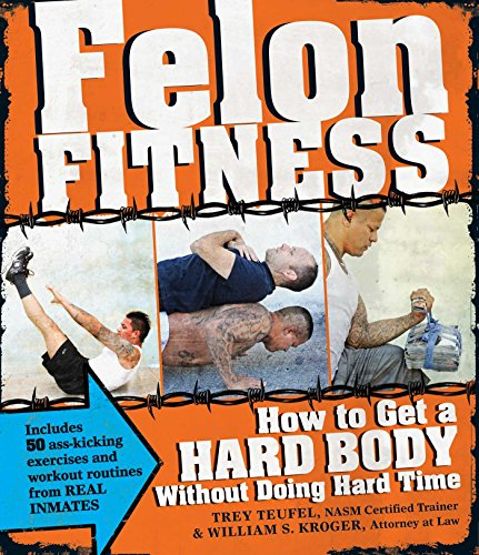 felon-fitness-how-to-get-a-hard-body-without-doing-hard-time-english-edition