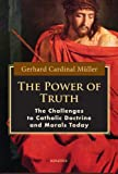 The Power of Truth: The Challenges of Catholic Doctrine and Morals Today