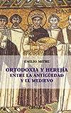 Ortodoxia y herejía entre  la Antigüedad y el Medievo (Historia. Serie Menor)