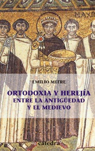 Ortodoxia y herejía entre  la Antigüedad y el Medievo (Historia. Serie Menor) por Emilio Mitre