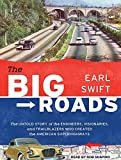 The Big Roads: The Untold Story of the Engineers, Visionaries, and Trailblazers Who Created the American Superhighways by Earl Swift (2011-12-12)