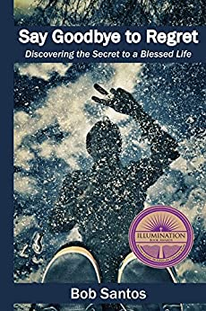 Say Goodbye to Regret: Discovering the Secret to a Blessed Life (English Edition) di [Santos, Bob]