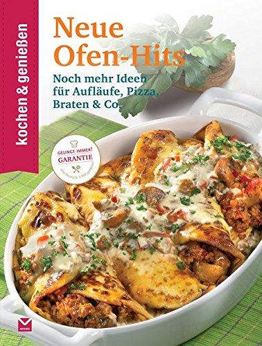 Kochen & Genießen Neue Ofen-Hits: Noch mehr Ideen für Aufläufe, Pizza, Braten & Co. (Buch Pizza-ofen Kochen)