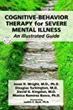 Cognitive-Behavior Therapy for Severe Mental Illness: An Illustrated Guide (Book & DVD)