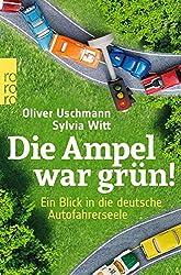 Die Ampel war grün!: Ein Blick in die deutsche Autofahrerseele