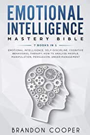 Emotional Intelligence Mastery Bible: 7 BOOKS IN 1 - Emotional Intelligence, Self-Discipline, Cognitive Behavioral Therapy, H