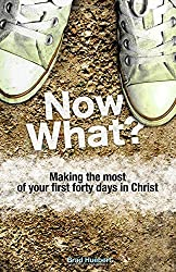 Now What?: Making the Most of Your First Forty Days in Christ