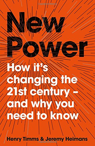 New Power: How It's Changing The 21st Century - And Why You Need To Know