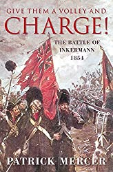 Give Them a Volley and Charge!: The Battle of Inkermann 1854